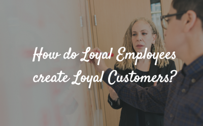 How do Loyal Employees create Loyal Customers?